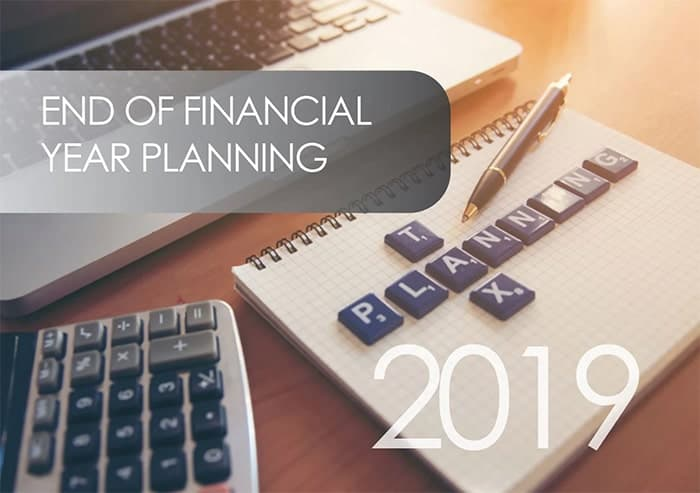 End of Financial Year Planning 2019